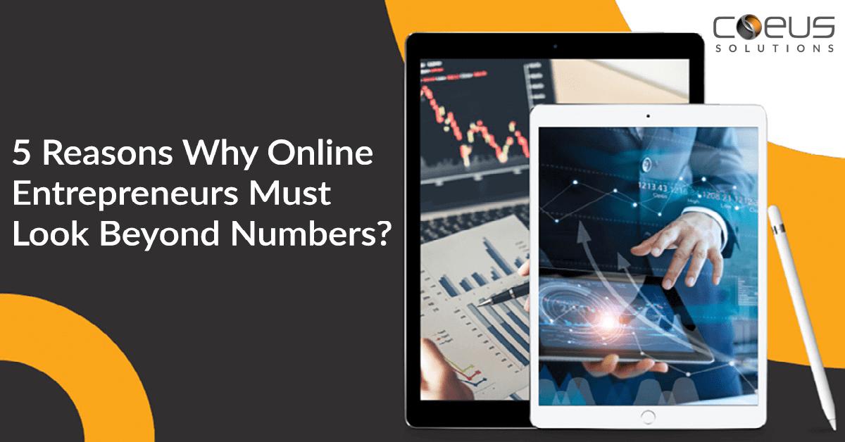 5 Reasons Why Online Entrepreneurs Must Look Beyond Numbers?