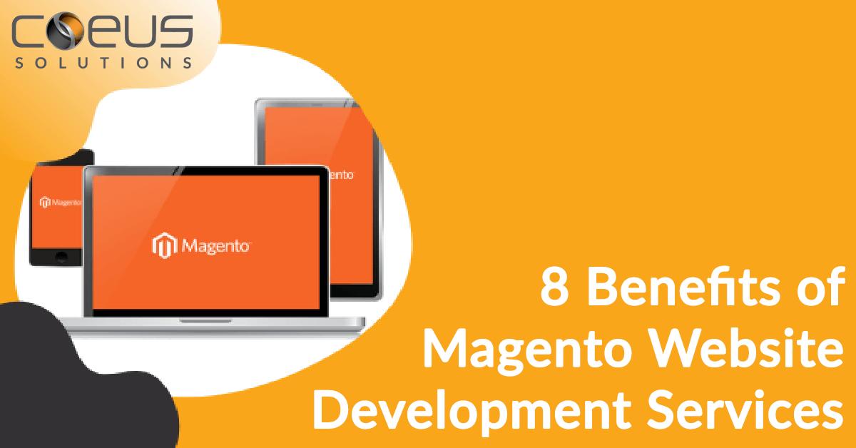 8 Benefits of Magento Website Development Services