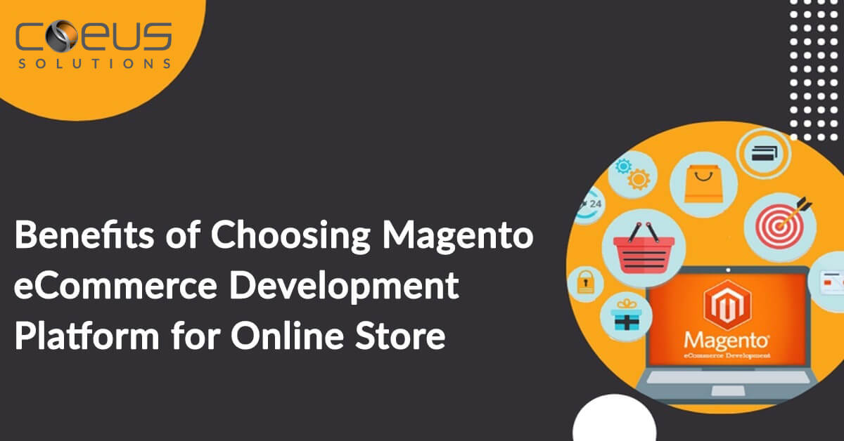 Benefits of Choosing Magento eCommerce Development Platform for Online Store